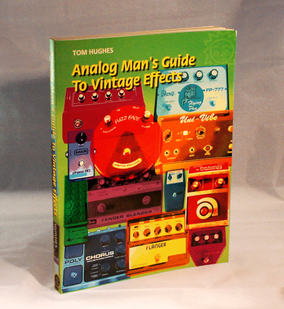 Analog Man's Guide to Vintage Effects: Tom Hughes ...
